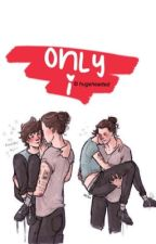only i. [larry au] by hugehearted