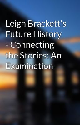 Leigh Brackett's Future History - Connecting the Stories: An Examination