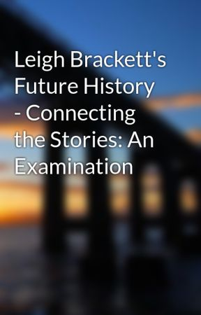Leigh Brackett's Future History - Connecting the Stories: An Examination by bluetyson