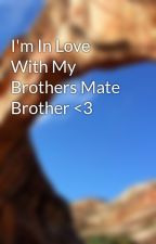 I'm In Love With My Brothers Mate Brother <3 by MorgannBieber