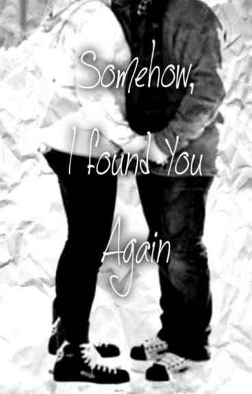 Somehow, I Found You Again