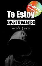 Te Estoy Observando || Ganadora de los Premios Wattys 2015 (En Edición) by WandaTsubaki