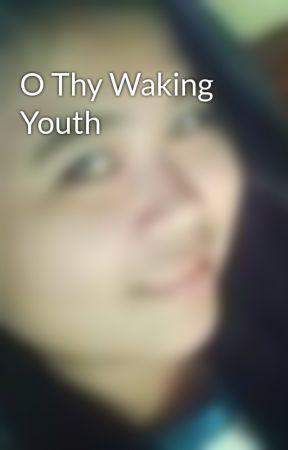 O Thy Waking Youth by joanna24