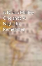 A Draco Malfoy One shot-A Night To Remember by Carriejade