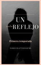 """""""Un solo reflejo"""" by SomechaptersOfme"""