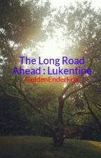 The Long Road Ahead : Lukentine by GoldenEnderFox