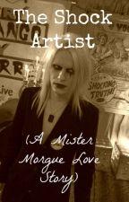 The Shock Artist (A Mister Morgue Love Story) by MyChemicalKilljoy_17