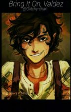 Bring It On, Valdez (Leo Valdez x Reader) by Glitchy-chan