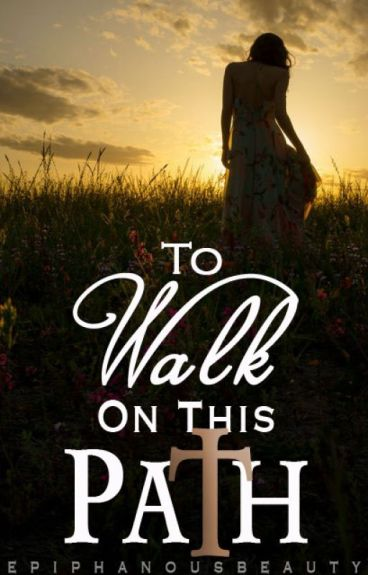 To Walk On This Path (A GOD STORY) by Epiphanousbeauty