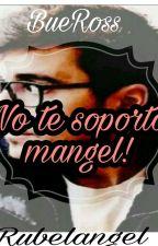 ♥♡ No te soporto! >''< ♡♥ 《Yaoi》rubelangel by BueRoss