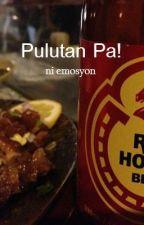 Pulutan Pa! by emosyon