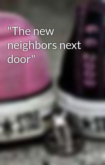 """""""The new neighbors next door"""" by Jazzygurl0905"""