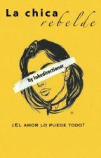 La chica rebelde [En Edicion]  by lukedirectioner