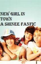 New Girl in Town (SHINee Fanfic) by SHINeeGIRLalways