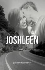 Joshleen [SLOW EDITING] by joshandcolleenaf