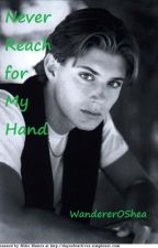 Never Reach for My Hand (A Supernatural High School Dean Love Story) by WandererOShea