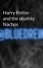 Harry Potter and the deathly Nachos by lindseydrew