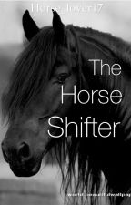 The Horse Shifter by Horse_lover17
