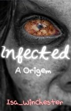 Infected- A origem (cancelado) by Isa_Winchester