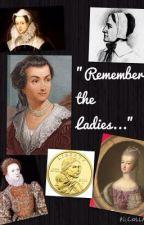 """""""Remember the Ladies..."""" by Mermaid1211"""
