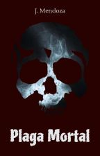 Plaga Mortal [Terminada, Editando] by IatimaJB
