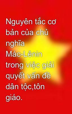 Nguyên tắc cơ bản của chủ nghĩa Mác-Lênin trong việc giải quyết vấn đề dân tộc,tôn giáo.