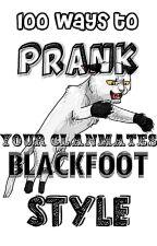 100 Ways To Prank Your Clanmates: BLACKFOOT STYLE by blackstar4lifee