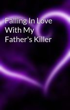 Falling In Love With My Father's Killer by CrazieeBaybieeAlex