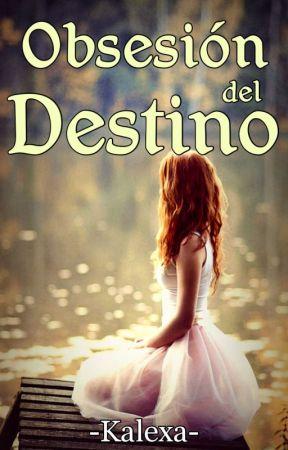Obsesión del destino by kalexa07