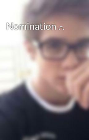 Nomination .-. by EmbodimentOfTheMoon