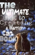 The Ultimate Guide to Creating a Warrior Cat Book by nzwriter