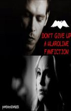 Don't Give Up (A Klaroline Fanfiction) by vivienne__rose