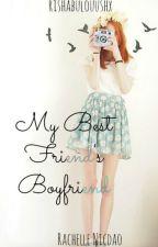 My Best Friend's Boyfriend by Rishh_