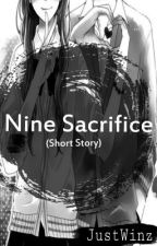 Nine Sacrifice (Completed) by JustWinz