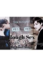 Rough Sex With Kim Jongin by NoYoonhos