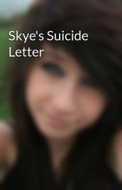 Skye's Suicide Letter by Skye_Kennedy