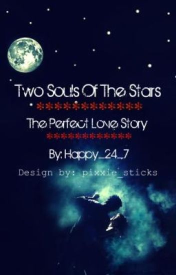 Two Souls Of The Stars ~ The Perfect Love Story