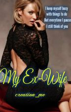 My EX-WIFE (Completed -Under Major Editing) by creation_me