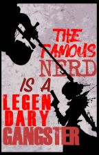 The Famous Nerd is a Legendary Gangster?! by SlowUpdaterGirl