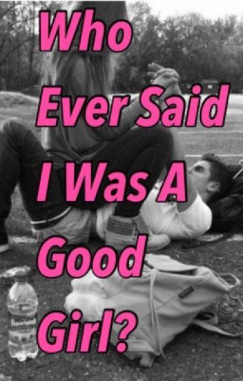 Who Ever Said I Was A Good Girl?