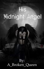 His Midnight Angel by A_Broken_Queen