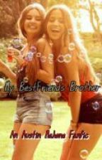 My BestFriends Brother (Austin Mahone Fanfic) by AmyVillanBabe