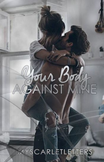 Your Body Against Mine (Completed)