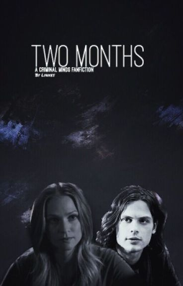 Two Months (Criminal Minds Fanfiction)