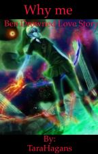 Why me Ben drowned love story by TaraHagans