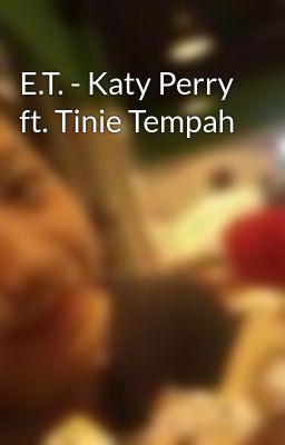 Đọc truyện E.T. - Katy Perry ft. Tinie Tempah