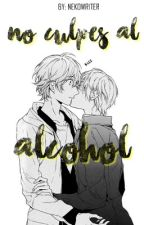 No culpes al alcohol  [Boy x Boy] by nekowriter