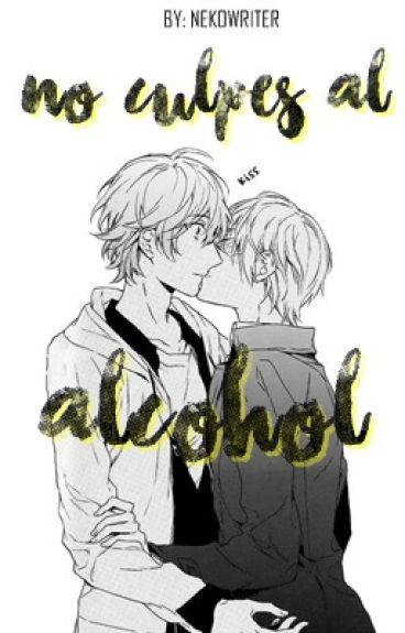 No culpes al alcohol  [Boy x Boy]