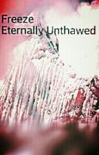 Freeze: Eternally Unthawed by Jamie1918