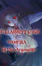 Ang Klasmeyt Kong Bampira by HiroAyama by HiroAyama
